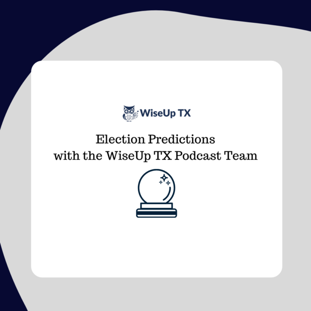 WiseUp TX Podcast Team Discusses 2020 Election Predictions